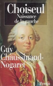 Guy Chaussinand-Nogaret - CHOISEUL (1719-1785). - Naissance de la gauche.