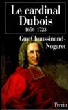 Guy Chaussinand-Nogaret - Le cardinal Dubois 1656-1723. - Une certaine idée de l'Europe.