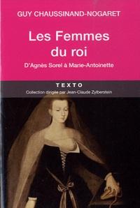 Guy Chaussinand-Nogaret - Les Femmes des rois - D'Agnès Sorel à Marie Antoinette.