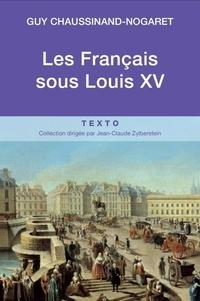 Guy Chaussinand-Nogaret - Les Français sous Louis XV.