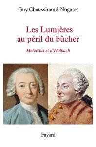 Guy Chaussinand-Nogaret - Les Lumières au péril du bûcher - Helvétius et d'Holbach.