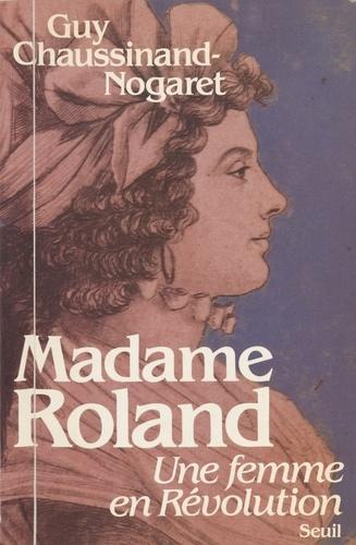 Madame Roland. Une femme en Révolution