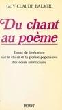 Guy-Claude Balmir et Louis-Jean Calvet - Du chant au poème - Essai de littérature sur le chant et la poésie populaires des noirs américains.