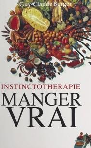 Guy-Claude Burger et Jacques Borie - Instinctothérapie : manger vrai.