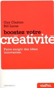 Guy Claxton et Bill Lucas - Boostez votre créativité - Faire surgir des idées innovantes.