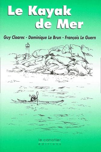 Guy Cloarec et Dominique Le Brun - Le kayak de mer.