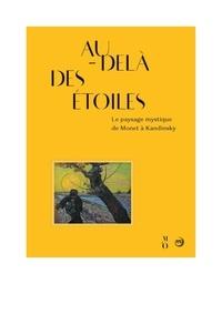 Guy Cogeval et Katharine Lochnan - Au-delà des étoiles - Le paysage mystique de Monet à Kandinsky.