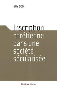 Guy Coq - Inscription chrétienne dans une société sécularisée.