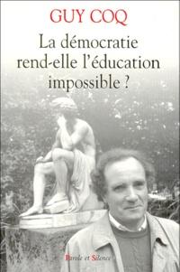 Guy Coq - La démocratie rend-elle l'éducation impossible ?.