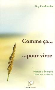 Guy Cordonnier - Comme ça... pour vivre - Miettes d'Evangile pour commencer.