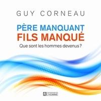Guy Corneau et Guy Nadon - Père manquant, fils manqué.