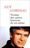 Guy Corneau - Victime des autres, bourreau de soi-même.