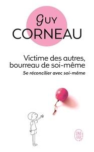Guy Corneau - Victimes des autres, bourreau de soi-même.