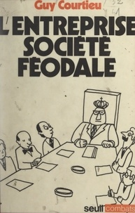 Guy Courtieu et Claude Durand - L'entreprise, société féodale.