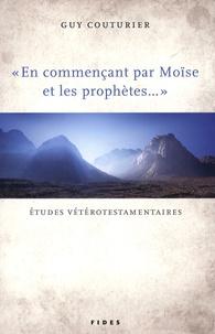 """Guy Couturier - """"En commençant par Moïse et les prophètes..."""" - Etudes vétérotestamentaires."""