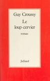 Guy Croussy - Le Loup-cervier.