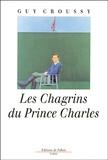 Guy Croussy - Les chagrins du Prince Charles.