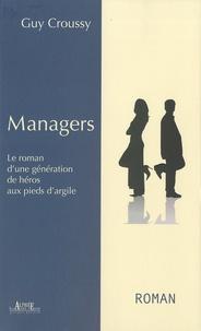 Guy Croussy - Managers - Le roman d'une génération aux pieds d'argile.