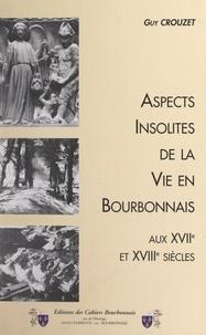 Guy Crouzet et Jean Cluzel - Aspects insolites de la vie en Bourbonnais aux XVIIe et XVIIIe siècles.