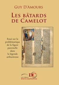 Guy D'Amours et  Les Éditions De Courberon - Les bâtards de Camelot - Essai sur la problématique de la figure paternelle dans la légende arthurienne.