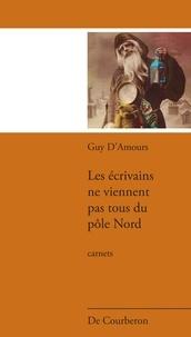 Guy D'Amours - Les écrivains ne viennent pas tous du pôle Nord.