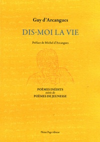 Guy d' Arcangues - Dis-moi la vie - Poèmes inédits suivis de poèmes de jeunesse.
