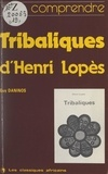 "Guy Daninos - Comprendre ""Tribaliques"", d'Henri Lopès."