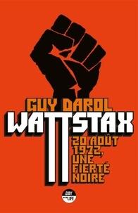 Guy Darol - Wattstax - 20 août 1972, une fierté noire.