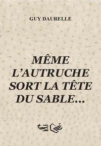 Guy Daurelle - Même l'autruche sort la tête du sable....