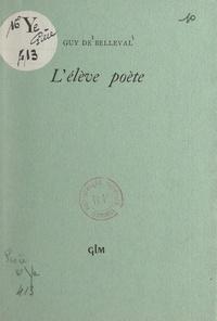 Guy de Belleval - L'élève poète.