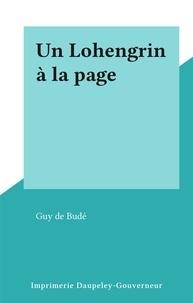 Guy de Budé - Un Lohengrin à la page.