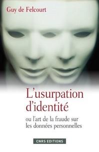 Guy de Felcourt - L'usurpation d'identité ou l'art de la fraude sur les données personnelles.