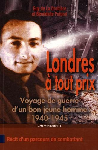 Guy de La Droitière et Bénédicte Paturel - Londres à tout prix - Voyage de guerre d'un bon jeune homme 1940-1945.