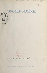 Guy de La Mothe - Douces-amères.