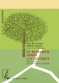 Guy de Lachaux et Michel Legrain - Se remarier après un divorce - Réflexions sur un temps de prière.