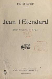 Guy de Lannoy et Marcel Vagner - Jean l'Étendard - Drame historique en 5 actes.