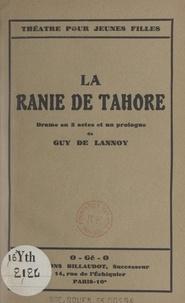 Guy de Lannoy - La Ranie de Tahore - Drame en trois actes et un prologue.