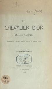 Guy de Lannoy - Le chevalier d'or (choses d'Auvergne) - Drame en 7 actes, tiré du roman du même nom.