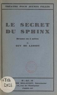 Guy de Lannoy - Le secret du sphinx - Drame en 5 actes.