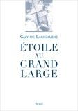 Guy de Larigaudie - Etoile au grand large - Suivi du Chant du vieux pays.