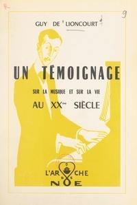 Guy de Lioncourt et Jean de La Hougue - Un témoignage sur la musique et sur la vie au XXe siècle.