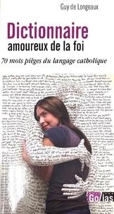 Guy de Longeaux - Dictionnaire amoureux de la foi - 70 mots pièges du langage catholique.