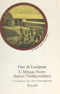 Guy de Lusignan et François Furet - L'Afrique noire depuis l'indépendance - L'évolution des États francophones.