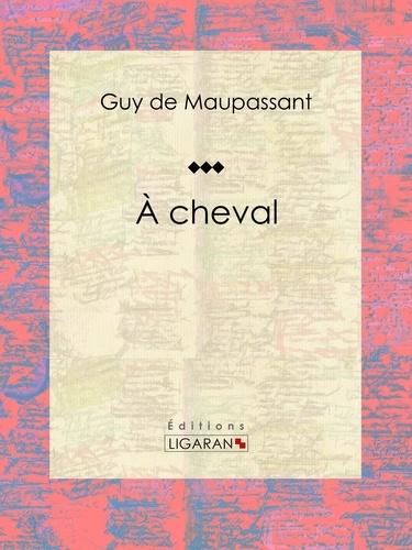 Guy De Maupassant et  Ligaran - À cheval.