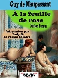 Guy De Maupassant et Lady R. - À la feuille de rose - Maison Turque.