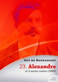 Guy De Maupassant - Alexandre et 3 autres contes.