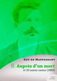Guy De Maupassant - Auprès d'un mort et 20 autres contes.