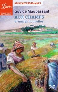 Guy de Maupassant - Aux champs et autres nouvelles.