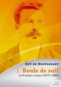 Guy De Maupassant - Boule de Suif et 8 autres contes.