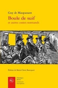 Guy de Maupassant - Boule de suif et autres contes normands.